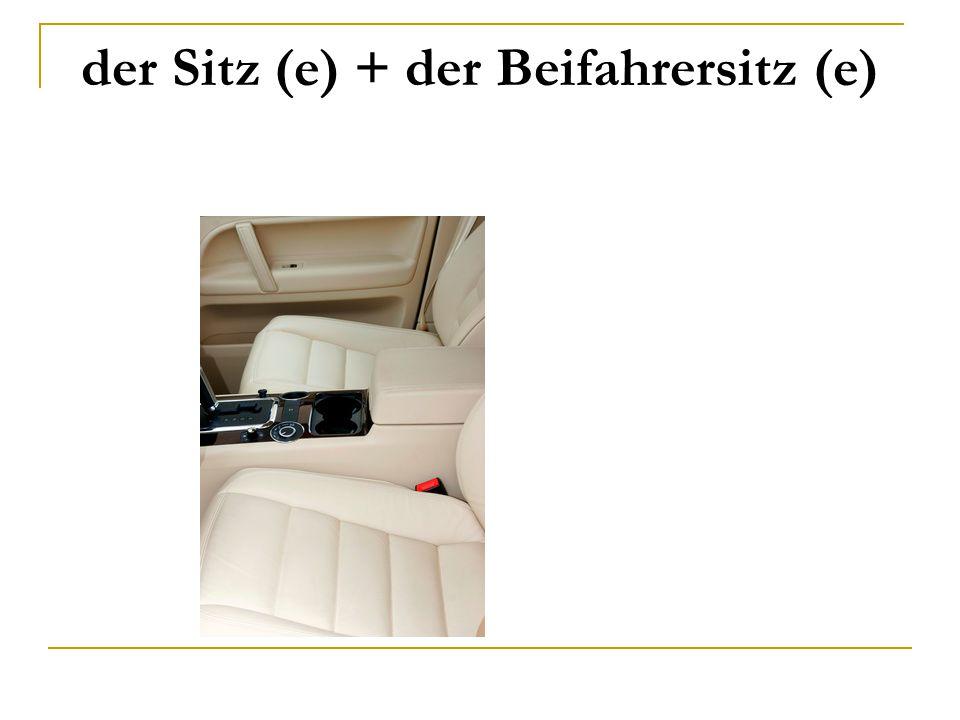 der Sitz (e) + der Beifahrersitz (e)