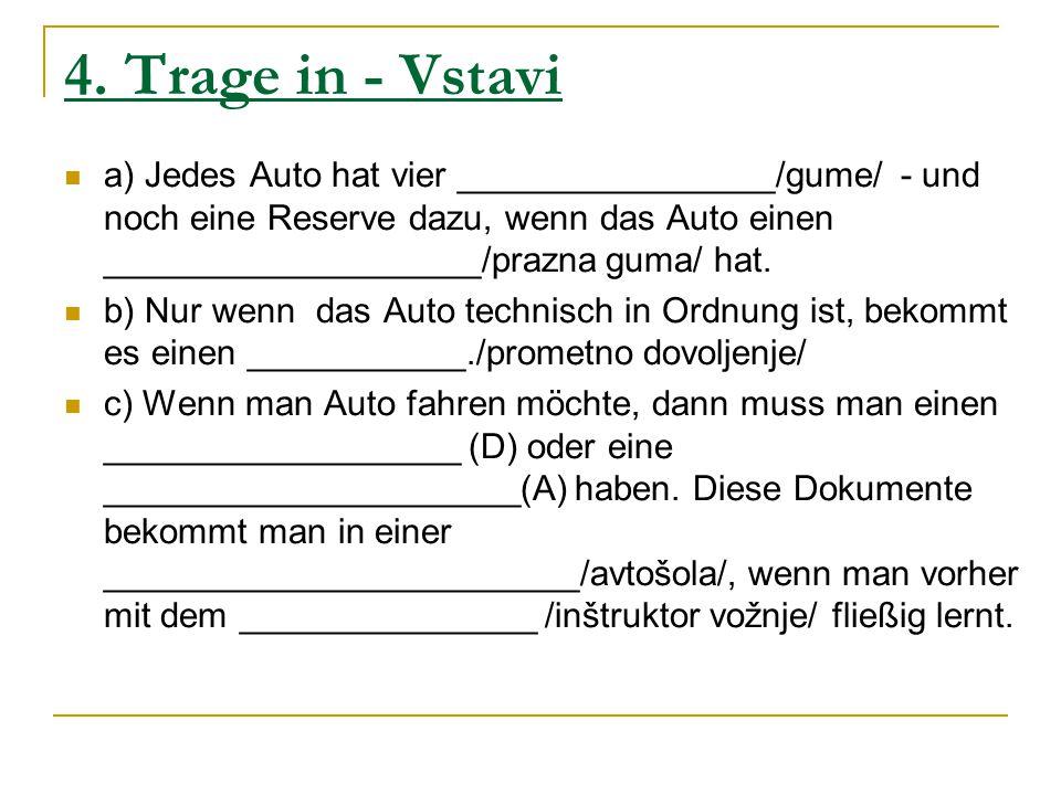 4. Trage in - Vstavi a) Jedes Auto hat vier ________________/gume/ - und noch eine Reserve dazu, wenn das Auto einen ___________________/prazna guma/