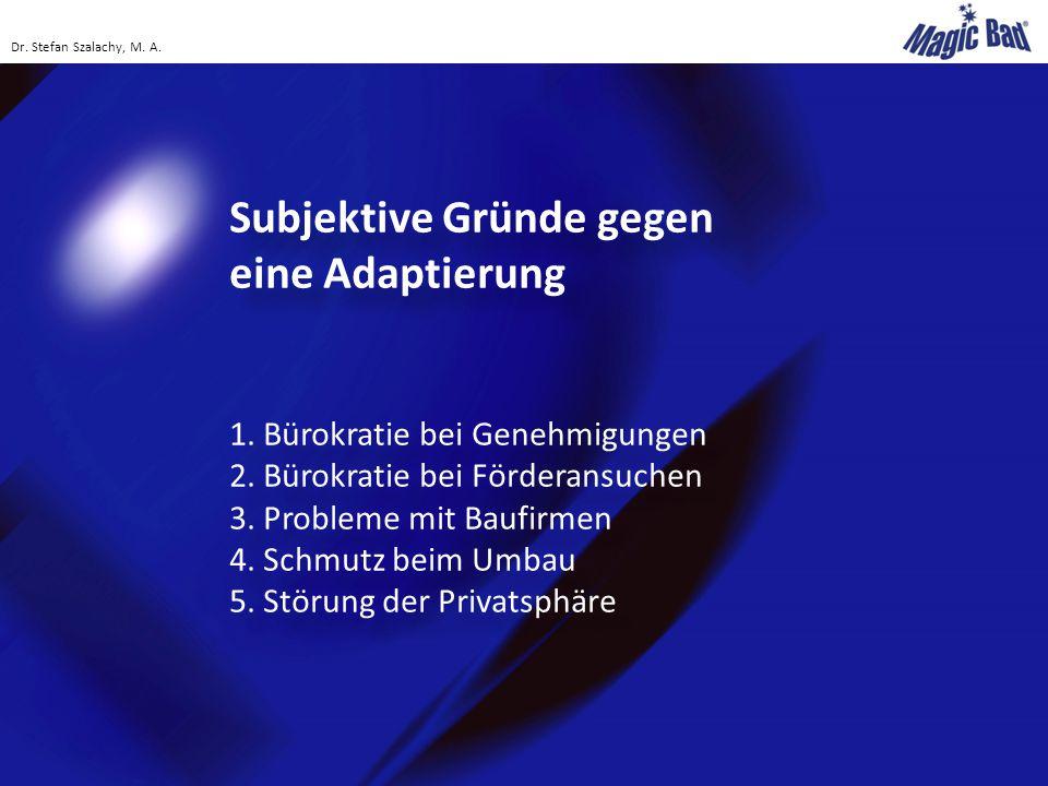 Subjektive Gründe gegen eine Adaptierung 1.Bürokratie bei Genehmigungen 2.