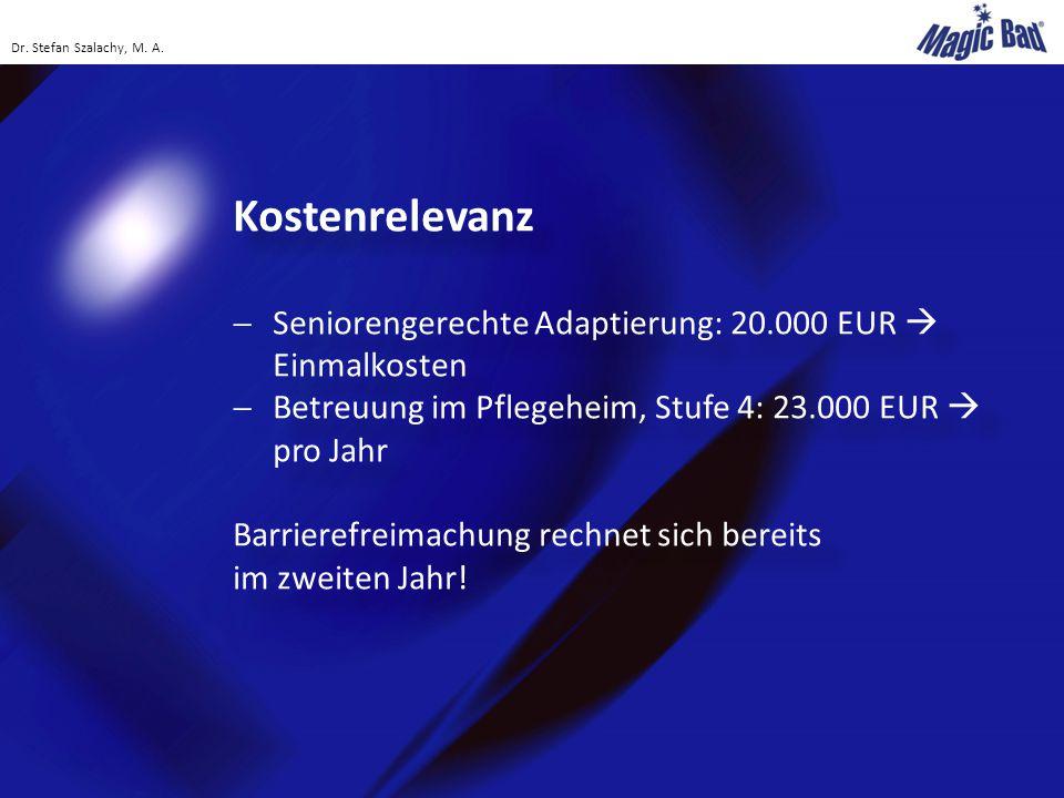Kostenrelevanz  Seniorengerechte Adaptierung: 20.000 EUR  Einmalkosten  Betreuung im Pflegeheim, Stufe 4: 23.000 EUR  pro Jahr Barrierefreimachung rechnet sich bereits im zweiten Jahr.