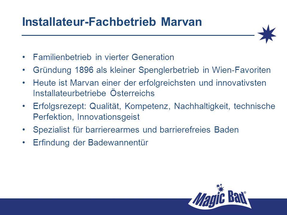 Installateur-Fachbetrieb Marvan Familienbetrieb in vierter Generation Gründung 1896 als kleiner Spenglerbetrieb in Wien-Favoriten Heute ist Marvan ein