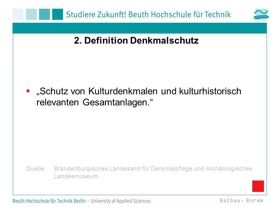 """2. Definition Denkmalschutz  """"Schutz von Kulturdenkmalen und kulturhistorisch relevanten Gesamtanlagen."""" Quelle: Brandenburgisches Landesamt für Denk"""