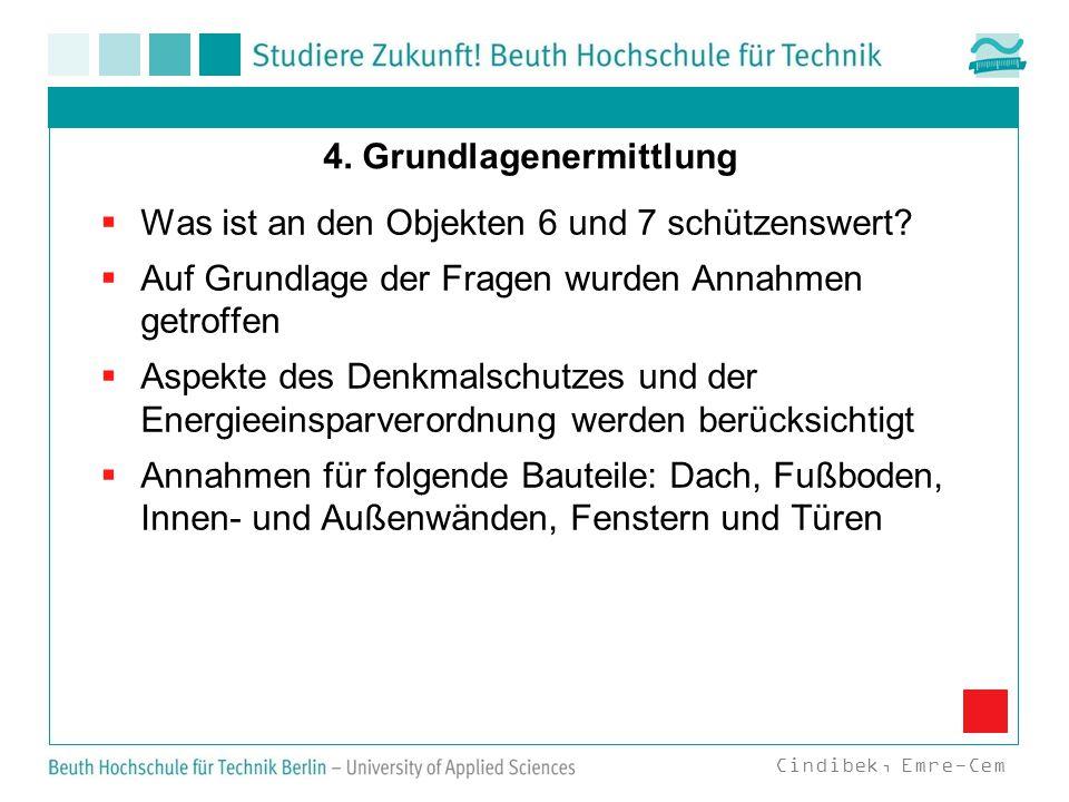 4. Grundlagenermittlung  Was ist an den Objekten 6 und 7 schützenswert?  Auf Grundlage der Fragen wurden Annahmen getroffen  Aspekte des Denkmalsch