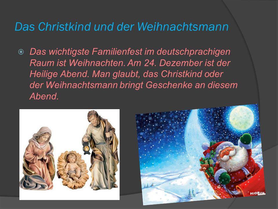 Das Christkind und der Weihnachtsmann  Das wichtigste Familienfest im deutschprachigen Raum ist Weihnachten.