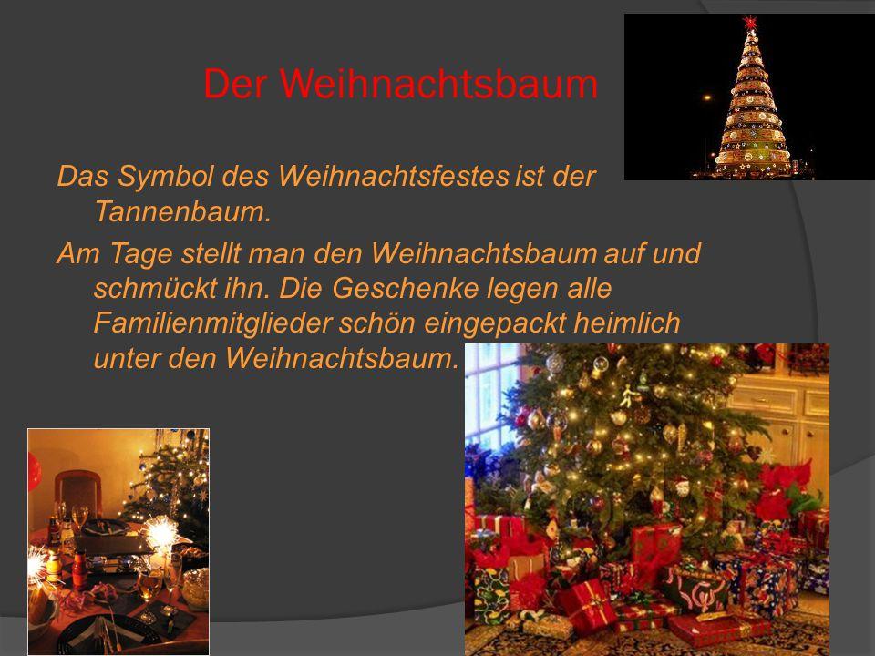 Der Weihnachtsbaum Das Symbol des Weihnachtsfestes ist der Tannenbaum.