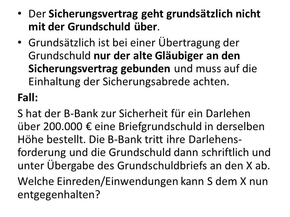 Der Sicherungsvertrag geht grundsätzlich nicht mit der Grundschuld über. Grundsätzlich ist bei einer Übertragung der Grundschuld nur der alte Gläubige