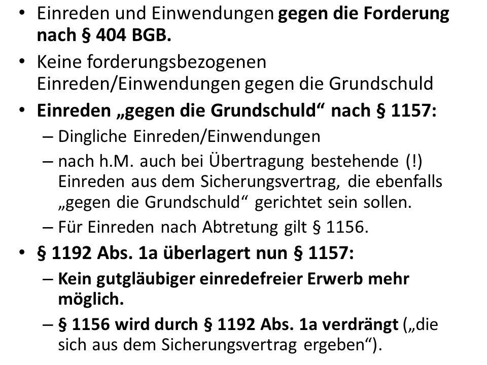 """Einreden und Einwendungen gegen die Forderung nach § 404 BGB. Keine forderungsbezogenen Einreden/Einwendungen gegen die Grundschuld Einreden """"gegen di"""