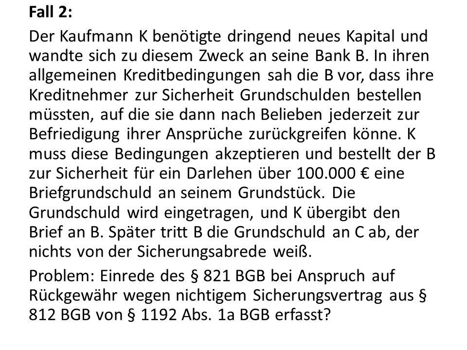 Fall 2: Der Kaufmann K benötigte dringend neues Kapital und wandte sich zu diesem Zweck an seine Bank B. In ihren allgemeinen Kreditbedingungen sah di