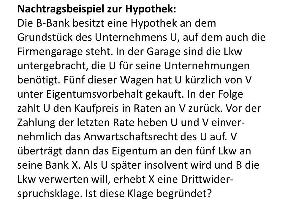 Nachtragsbeispiel zur Hypothek: Die B-Bank besitzt eine Hypothek an dem Grundstück des Unternehmens U, auf dem auch die Firmengarage steht. In der Gar
