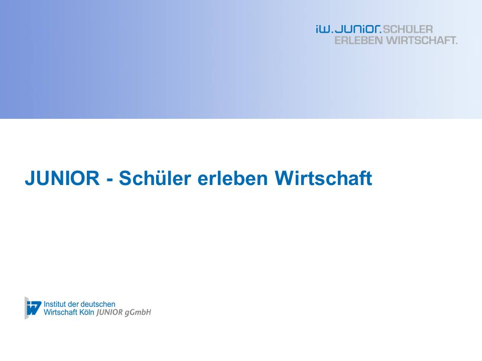 JUNIOR – Schüler erleben Wirtschaft Auf Bundesebene wird JUNIOR unterstützt durch: JUNIOR Informationsveranstaltung