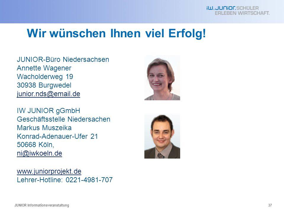 JUNIOR Informationsveranstaltung37 Wir wünschen Ihnen viel Erfolg! JUNIOR-Büro Niedersachsen Annette Wagener Wacholderweg 19 30938 Burgwedel junior.nd