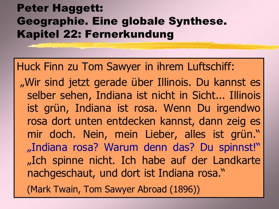 """Peter Haggett: Geographie. Eine globale Synthese. Kapitel 22: Fernerkundung Huck Finn zu Tom Sawyer in ihrem Luftschiff: """"Wir sind jetzt gerade über I"""