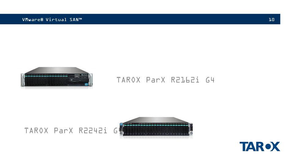 10VMware® Virtual SAN™ TAROX ParX R2162i G4 TAROX ParX R2242i G4
