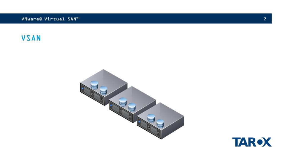 7VMware® Virtual SAN™ VSAN