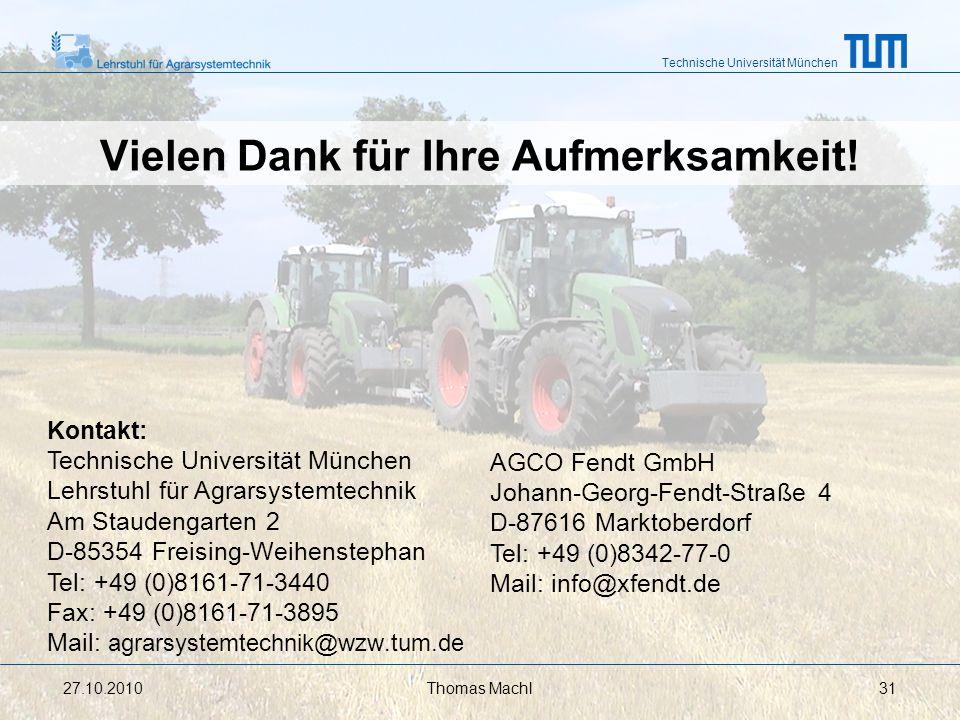 Technische Universität München Vielen Dank für Ihre Aufmerksamkeit! 27.10.2010 Kontakt: Technische Universität München Lehrstuhl für Agrarsystemtechni