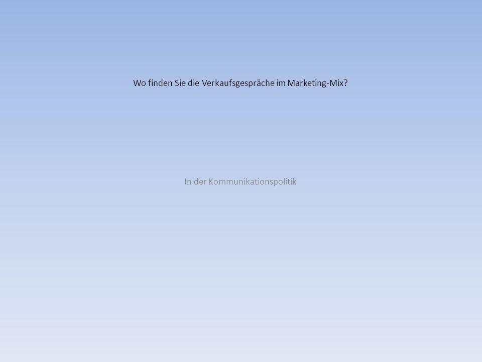 Wo finden Sie die Verkaufsgespräche im Marketing-Mix? In der Kommunikationspolitik