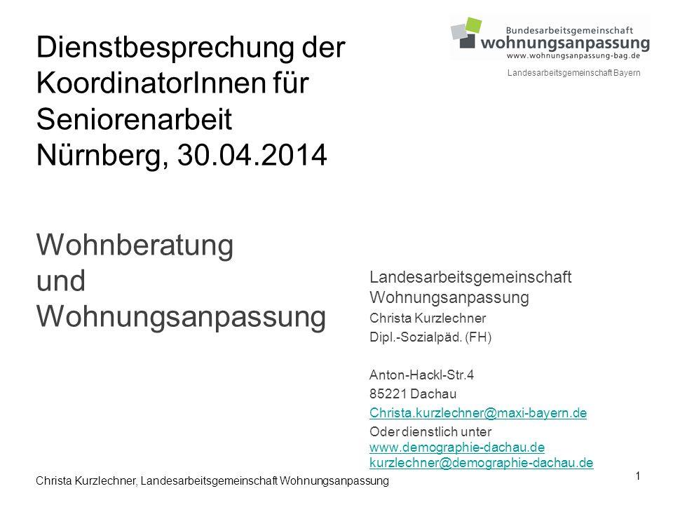 1 Landesarbeitsgemeinschaft Bayern Christa Kurzlechner, Landesarbeitsgemeinschaft Wohnungsanpassung Dienstbesprechung der KoordinatorInnen für Seniore