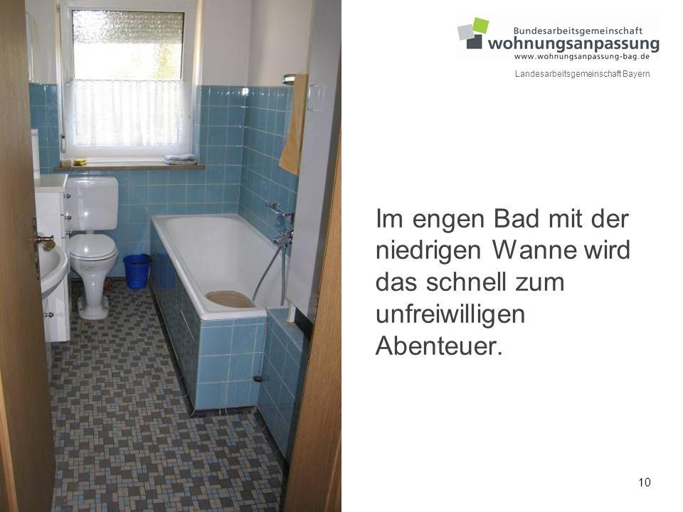 10 Landesarbeitsgemeinschaft Bayern Im engen Bad mit der niedrigen Wanne wird das schnell zum unfreiwilligen Abenteuer.
