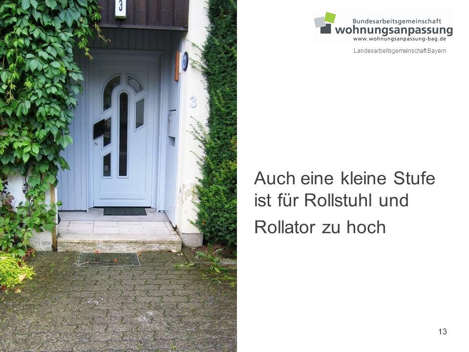 13 Landesarbeitsgemeinschaft Bayern Auch eine kleine Stufe ist für Rollstuhl und Rollator zu hoch
