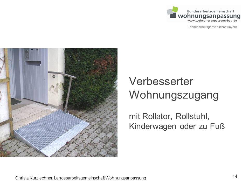 14 Landesarbeitsgemeinschaft Bayern Verbesserter Wohnungszugang mit Rollator, Rollstuhl, Kinderwagen oder zu Fuß Christa Kurzlechner, Landesarbeitsgem