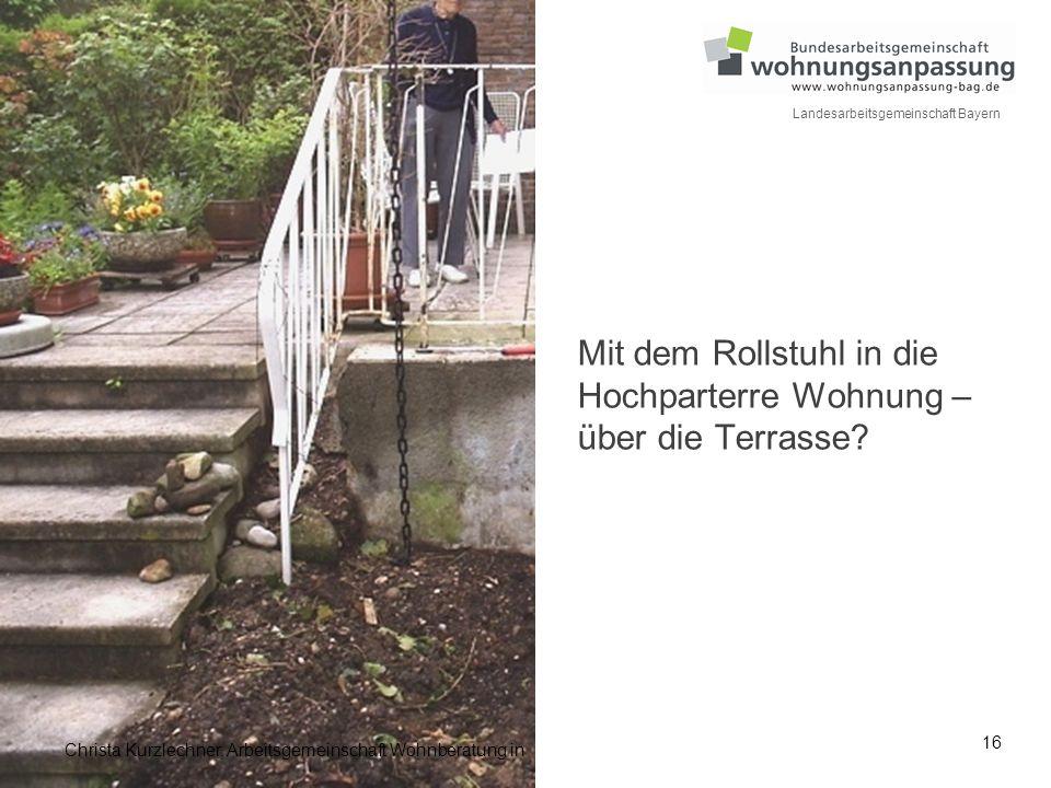 16 Landesarbeitsgemeinschaft Bayern Mit dem Rollstuhl in die Hochparterre Wohnung – über die Terrasse? Christa Kurzlechner, Arbeitsgemeinschaft Wohnbe
