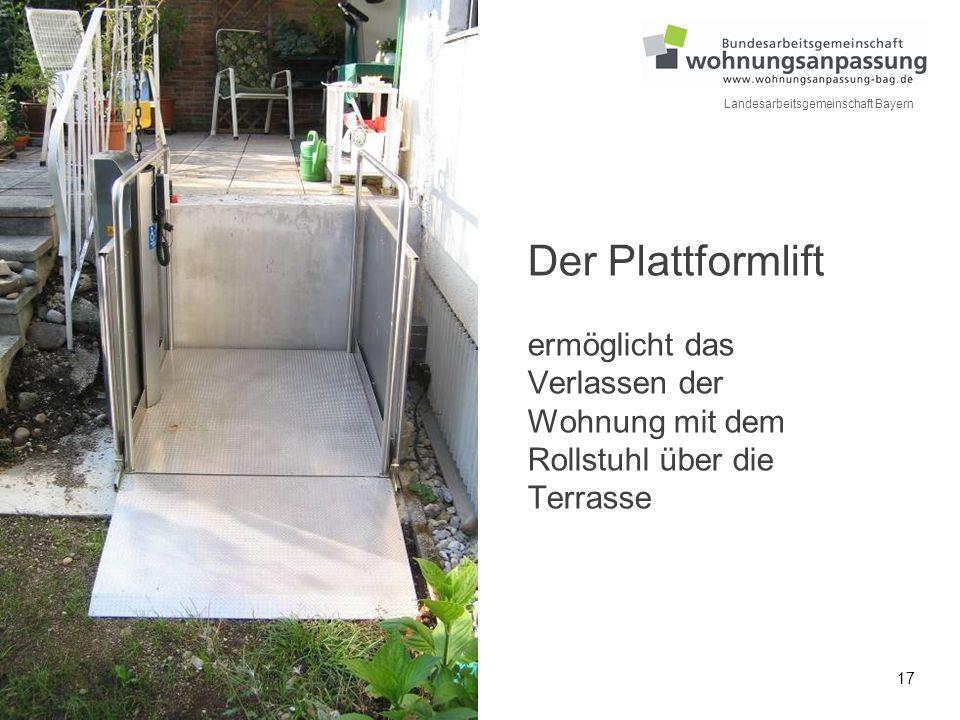 17 Landesarbeitsgemeinschaft Bayern Der Plattformlift ermöglicht das Verlassen der Wohnung mit dem Rollstuhl über die Terrasse