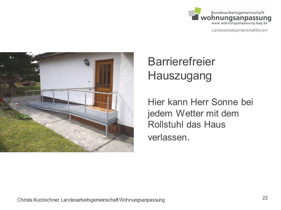 22 Landesarbeitsgemeinschaft Bayern Barrierefreier Hauszugang Hier kann Herr Sonne bei jedem Wetter mit dem Rollstuhl das Haus verlassen. Christa Kurz