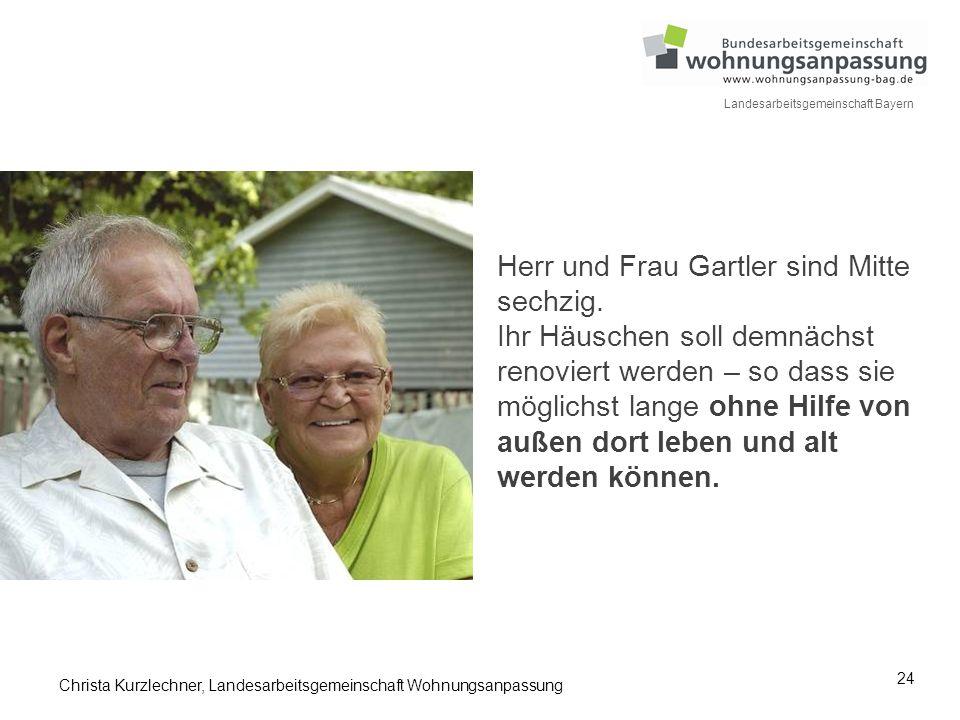24 Landesarbeitsgemeinschaft Bayern Herr und Frau Gartler sind Mitte sechzig. Ihr Häuschen soll demnächst renoviert werden – so dass sie möglichst lan