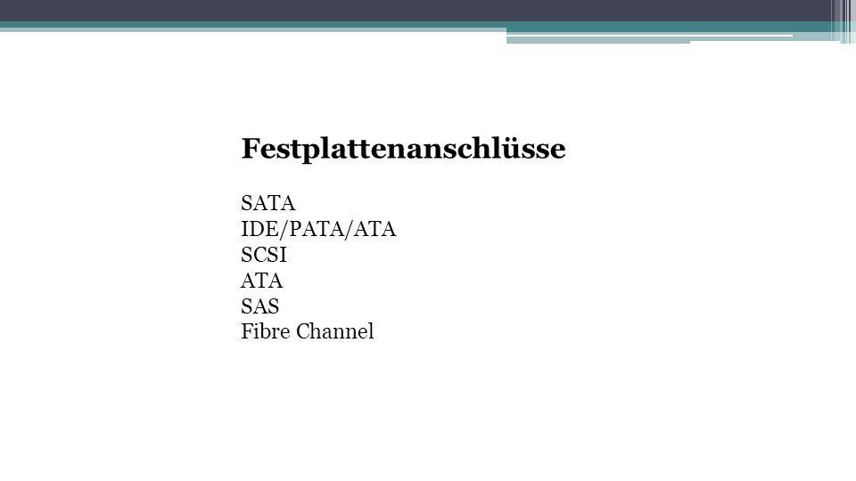 Festplattenanschlüsse SATA IDE/PATA/ATA SCSI ATA SAS Fibre Channel