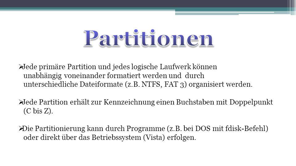  Jede primäre Partition und jedes logische Laufwerk können unabhängig voneinander formatiert werden und durch unterschiedliche Dateiformate (z.B. NTF