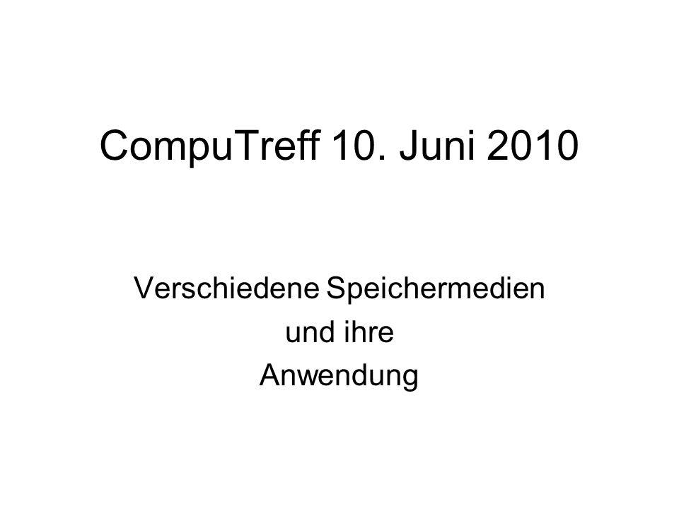 CompuTreff 10. Juni 2010 Verschiedene Speichermedien und ihre Anwendung