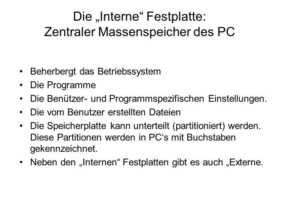 """Die """"Interne"""" Festplatte: Zentraler Massenspeicher des PC Beherbergt das Betriebssystem Die Programme Die Benützer- und Programmspezifischen Einstellu"""