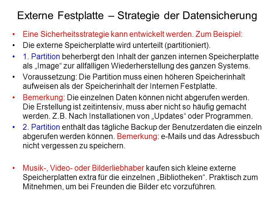 Eine Sicherheitsstrategie kann entwickelt werden. Zum Beispiel: Die externe Speicherplatte wird unterteilt (partitioniert). 1. Partition beherbergt de