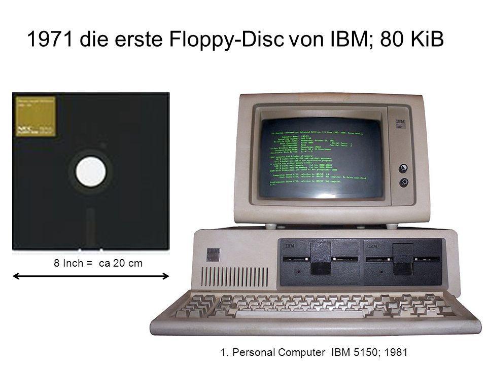 1971 die erste Floppy-Disc von IBM; 80 KiB 8 Inch = ca 20 cm 1. Personal Computer IBM 5150; 1981