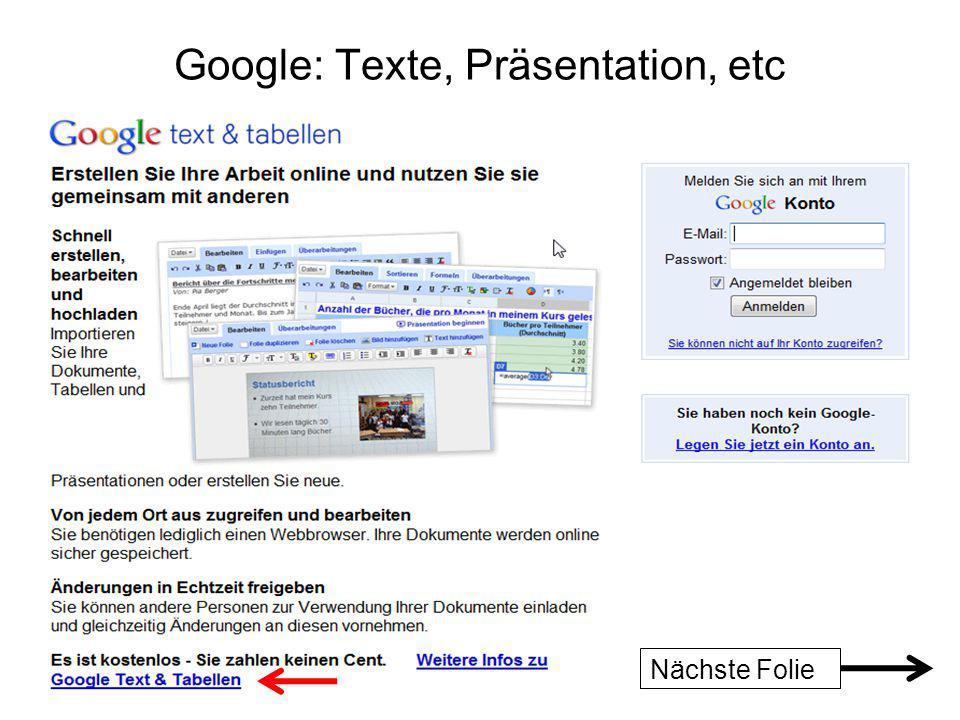 Google: Texte, Präsentation, etc Nächste Folie