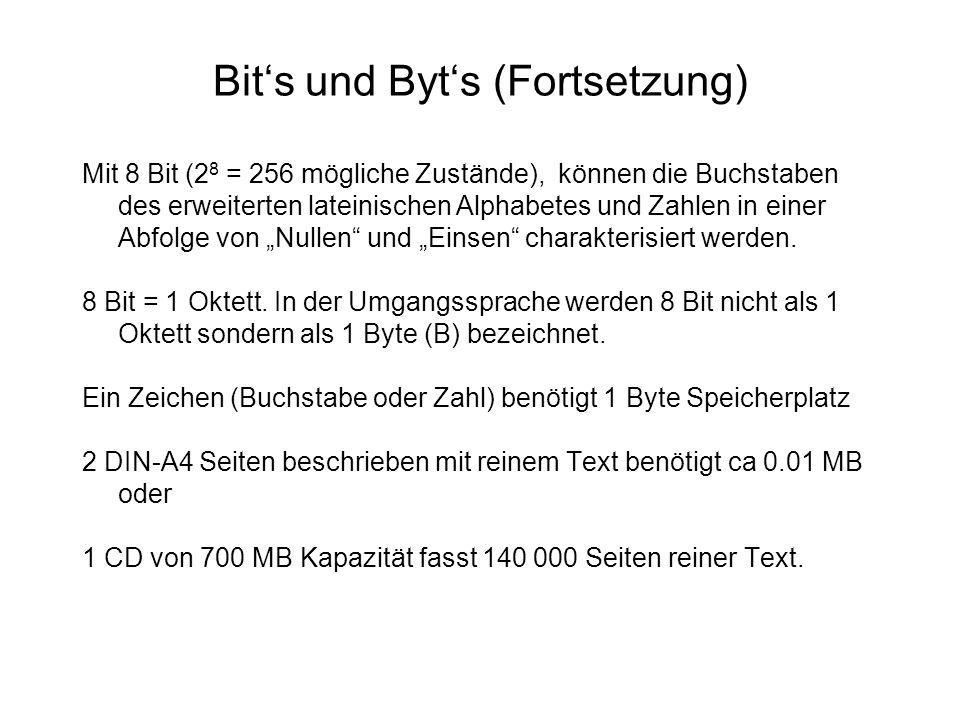 Bit's und Byt's (Fortsetzung) Mit 8 Bit (2 8 = 256 mögliche Zustände), können die Buchstaben des erweiterten lateinischen Alphabetes und Zahlen in ein