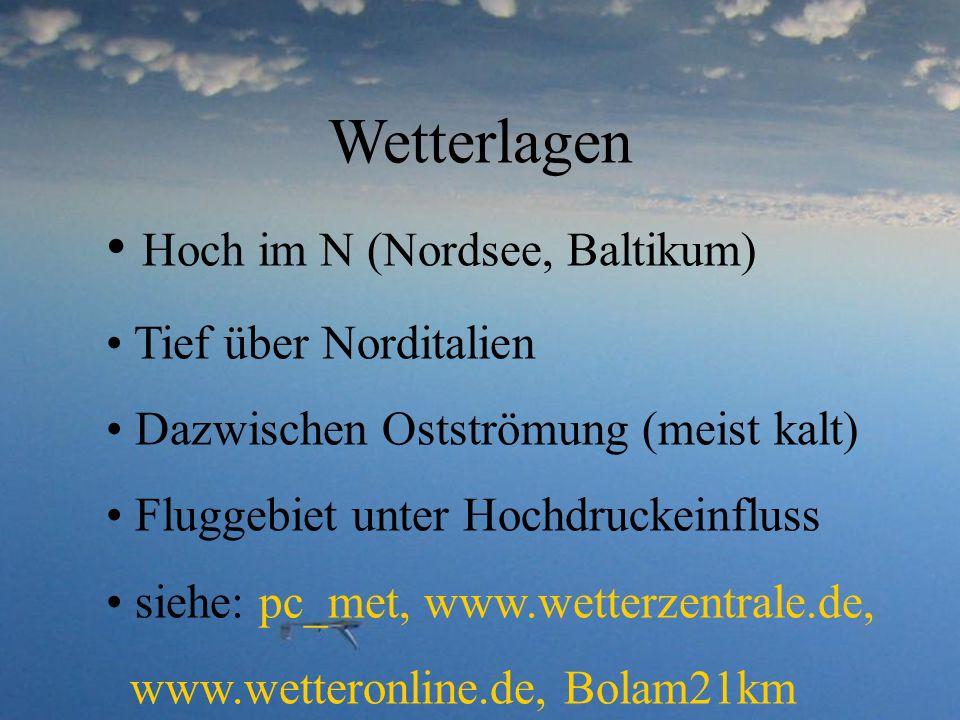 Wetterlagen Hoch im N (Nordsee, Baltikum) Tief über Norditalien Dazwischen Ostströmung (meist kalt) Fluggebiet unter Hochdruckeinfluss siehe: pc_met,