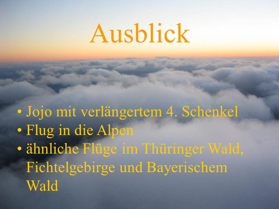 Ausblick Jojo mit verlängertem 4. Schenkel Flug in die Alpen ähnliche Flüge im Thüringer Wald, Fichtelgebirge und Bayerischem Wald