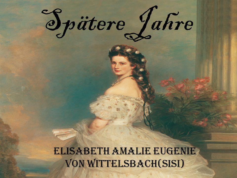Spätere Jahre Elisabeth Amalie Eugenie von Wittelsbach(Sisi)