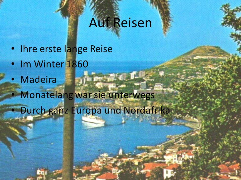 Auf Reisen Ihre erste lange Reise Im Winter 1860 Madeira Monatelang war sie unterwegs Durch ganz Europa und Nordafrika