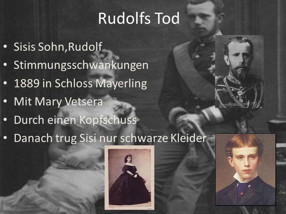 Rudolfs Tod Sisis Sohn,Rudolf Stimmungsschwankungen 1889 in Schloss Mayerling Mit Mary Vetsera Durch einen Kopfschuss Danach trug Sisi nur schwarze Kl