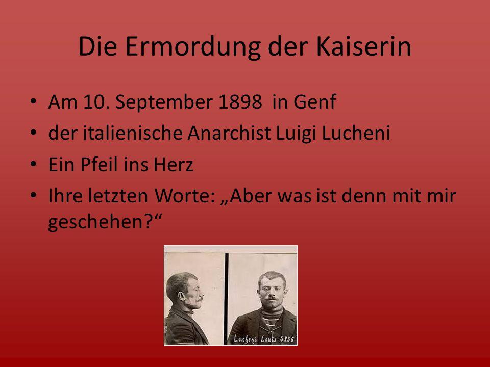 """Die Ermordung der Kaiserin Am 10. September 1898 in Genf der italienische Anarchist Luigi Lucheni Ein Pfeil ins Herz Ihre letzten Worte: """"Aber was ist"""