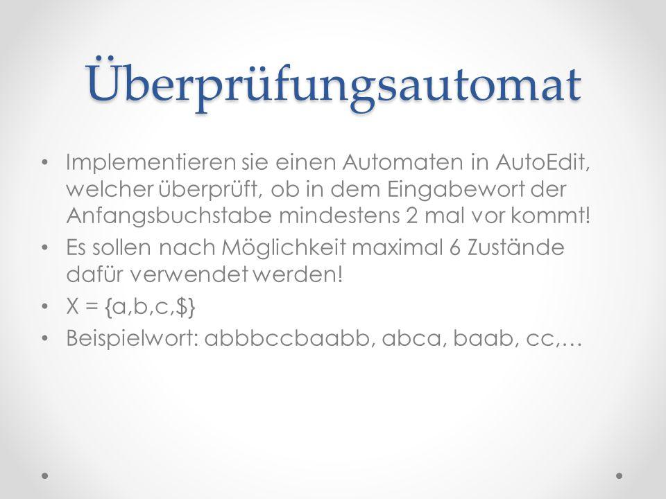 Überprüfungsautomat Implementieren sie einen Automaten in AutoEdit, welcher überprüft, ob in dem Eingabewort der Anfangsbuchstabe mindestens 2 mal vor