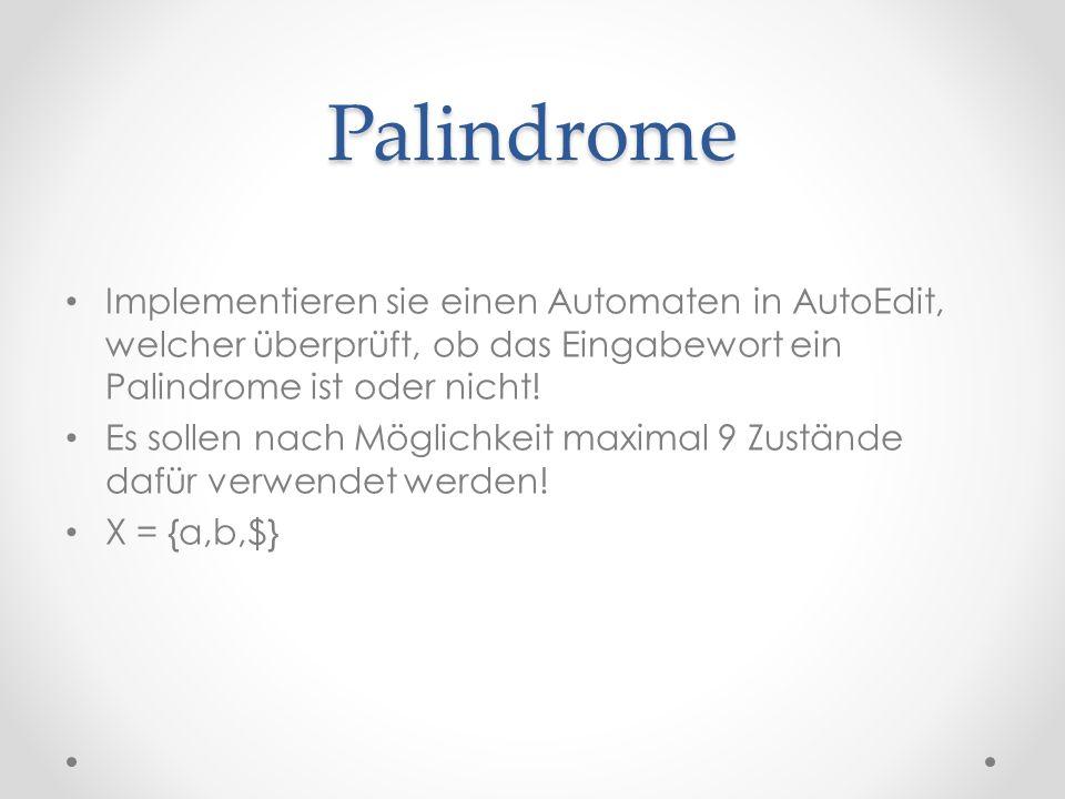 Palindrome Implementieren sie einen Automaten in AutoEdit, welcher überprüft, ob das Eingabewort ein Palindrome ist oder nicht! Es sollen nach Möglich