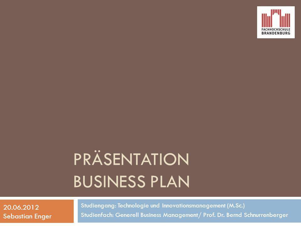 PRÄSENTATION BUSINESS PLAN Studiengang: Technologie und Innovationsmanagement (M.Sc.) Studienfach: Generell Business Management/ Prof. Dr. Bernd Schnu