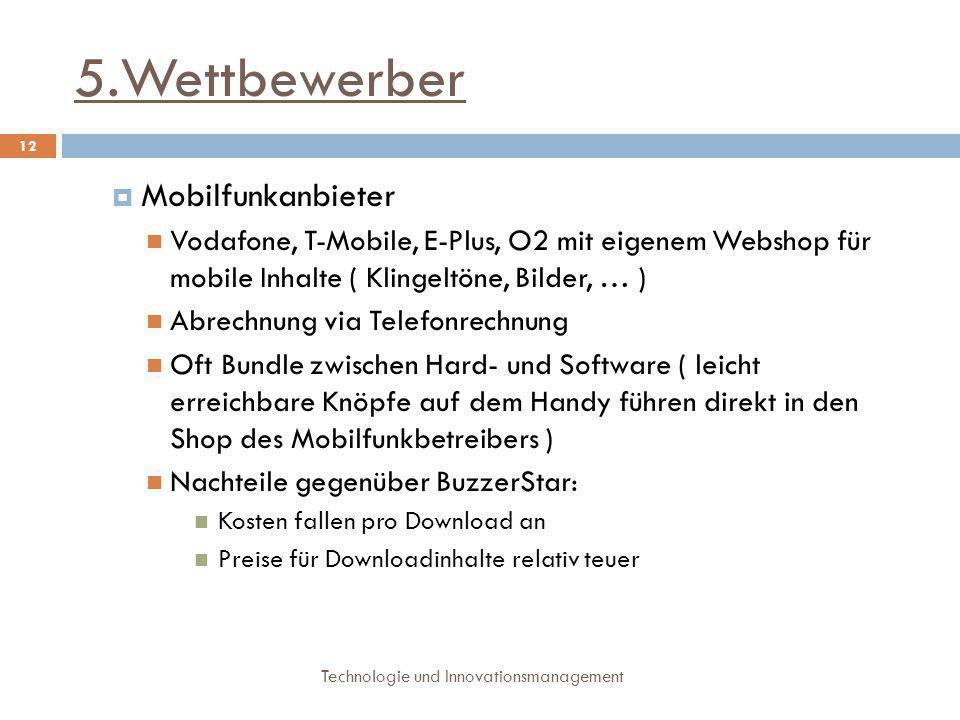 5.Wettbewerber Technologie und Innovationsmanagement 12  Mobilfunkanbieter Vodafone, T-Mobile, E-Plus, O2 mit eigenem Webshop für mobile Inhalte ( Kl