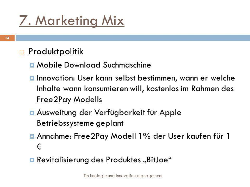 7. Marketing Mix Technologie und Innovationsmanagement 14  Produktpolitik  Mobile Download Suchmaschine  Innovation: User kann selbst bestimmen, wa