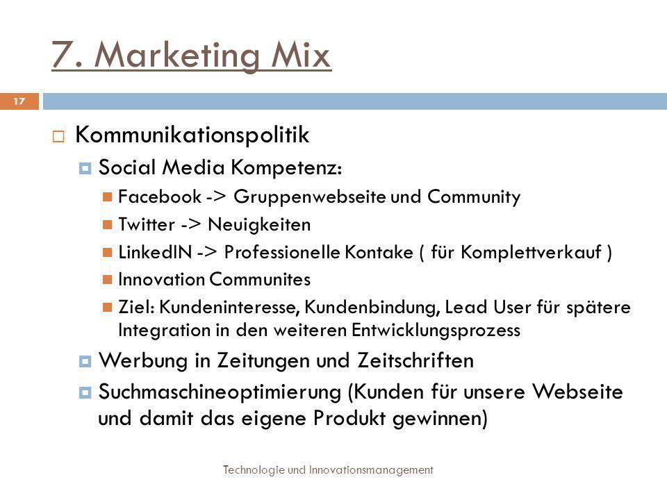 7. Marketing Mix Technologie und Innovationsmanagement 17  Kommunikationspolitik  Social Media Kompetenz: Facebook -> Gruppenwebseite und Community