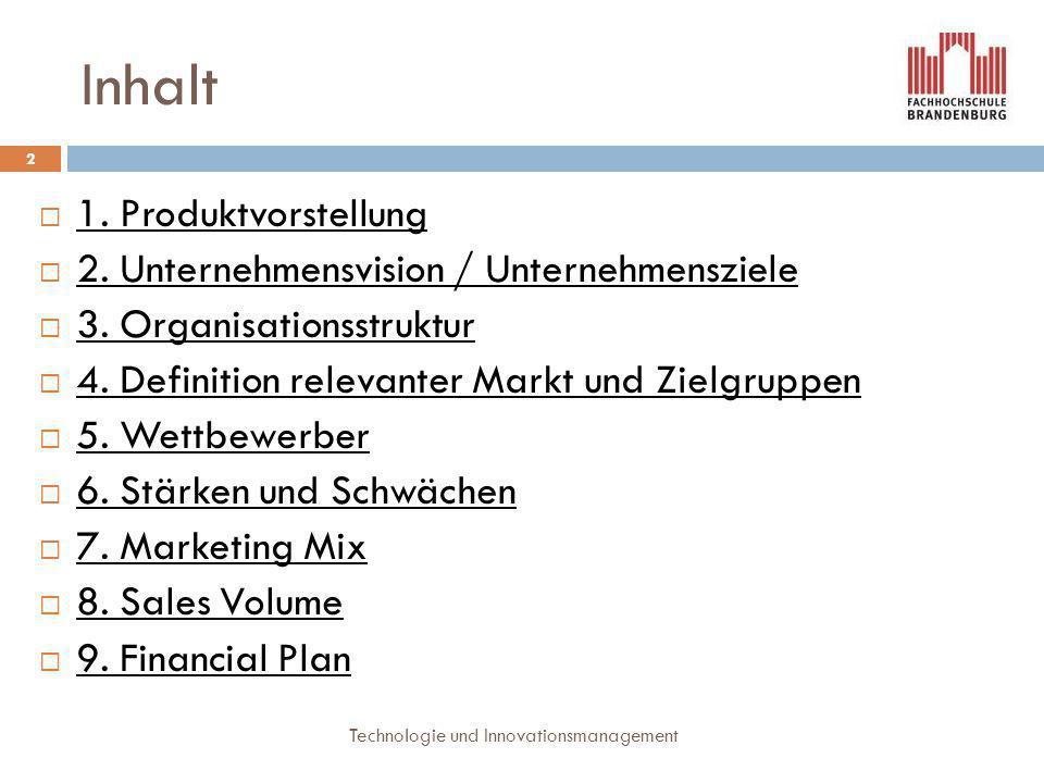 Inhalt  1. Produktvorstellung  2. Unternehmensvision / Unternehmensziele  3. Organisationsstruktur  4. Definition relevanter Markt und Zielgruppen