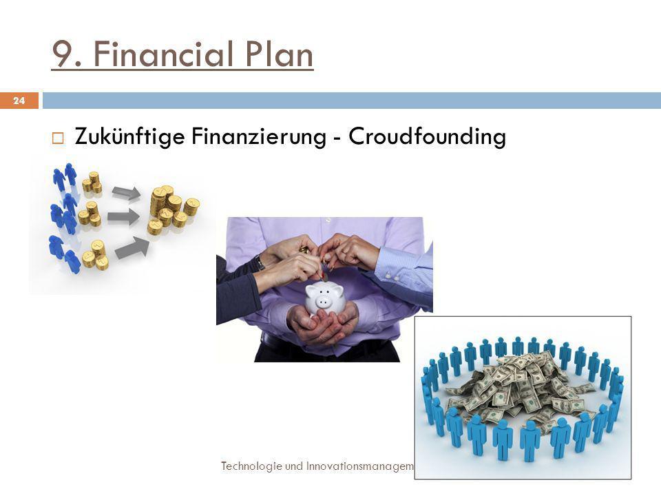 9. Financial Plan Technologie und Innovationsmanagement 24  Zukünftige Finanzierung - Croudfounding